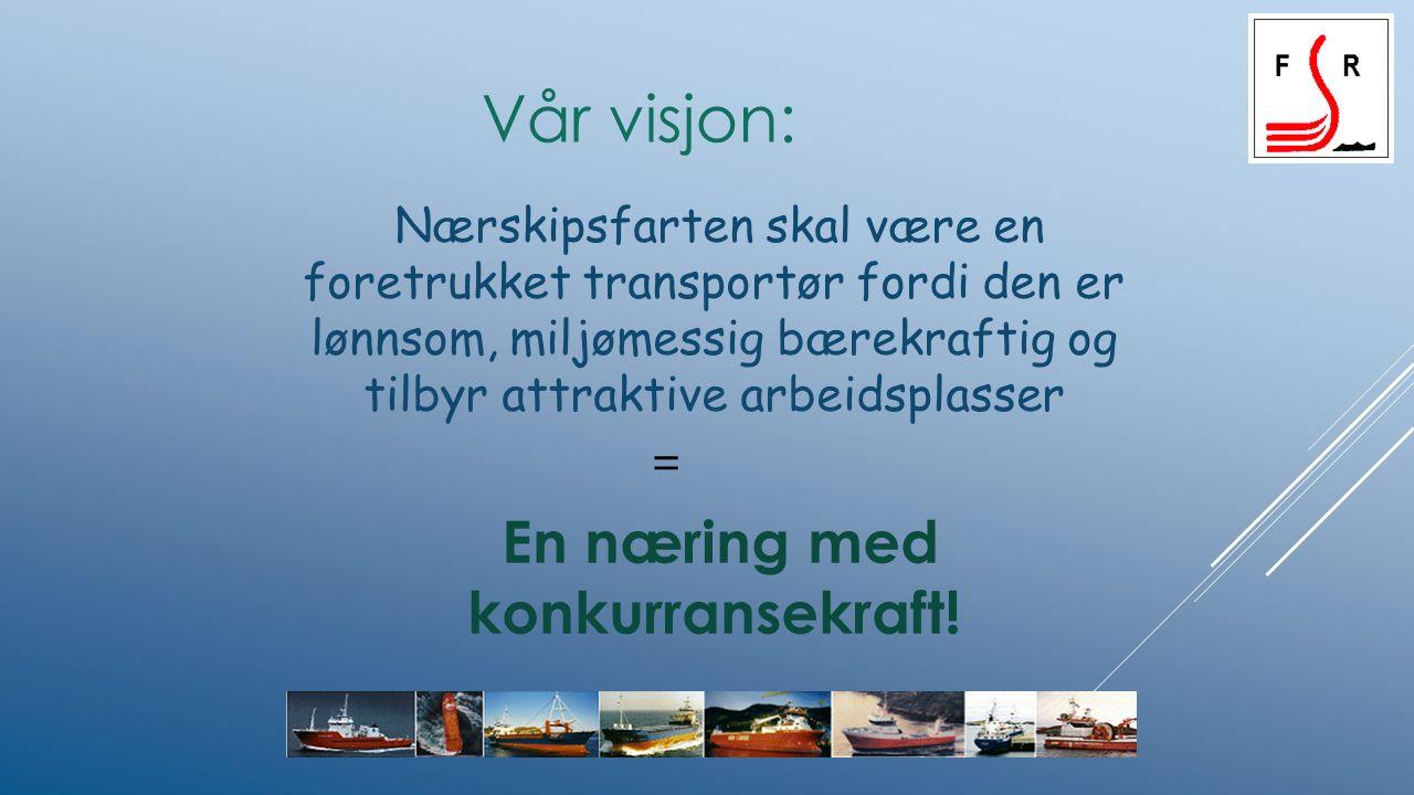 Vår visjon: Nærskipsfarten skal være en foretrukket transportør fordi den er lønnsom, miljømessig bærekraftig og tilbyr attraktive arbeidsplasser = En næring med konkurransekraft!