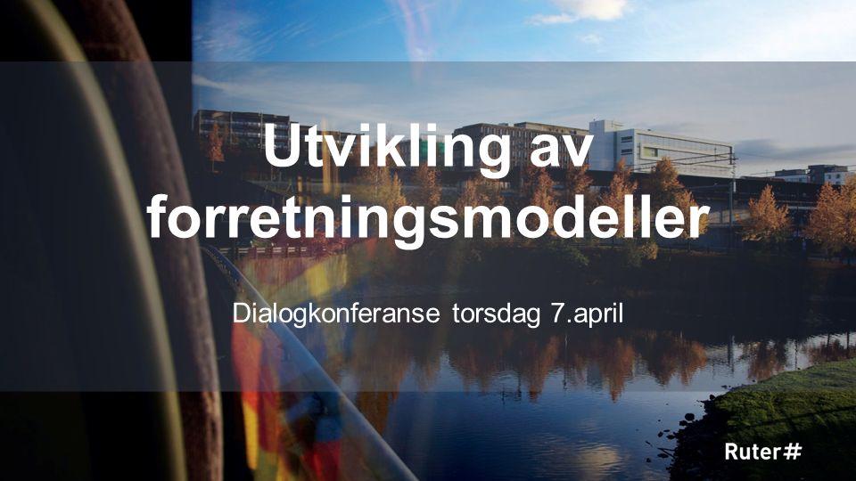 Utvikling av forretningsmodeller Dialogkonferanse torsdag 7.april 1