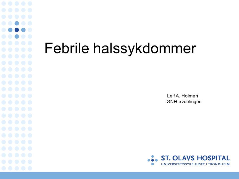 Febrile halssykdommer Leif A. Holmen ØNH-avdelingen
