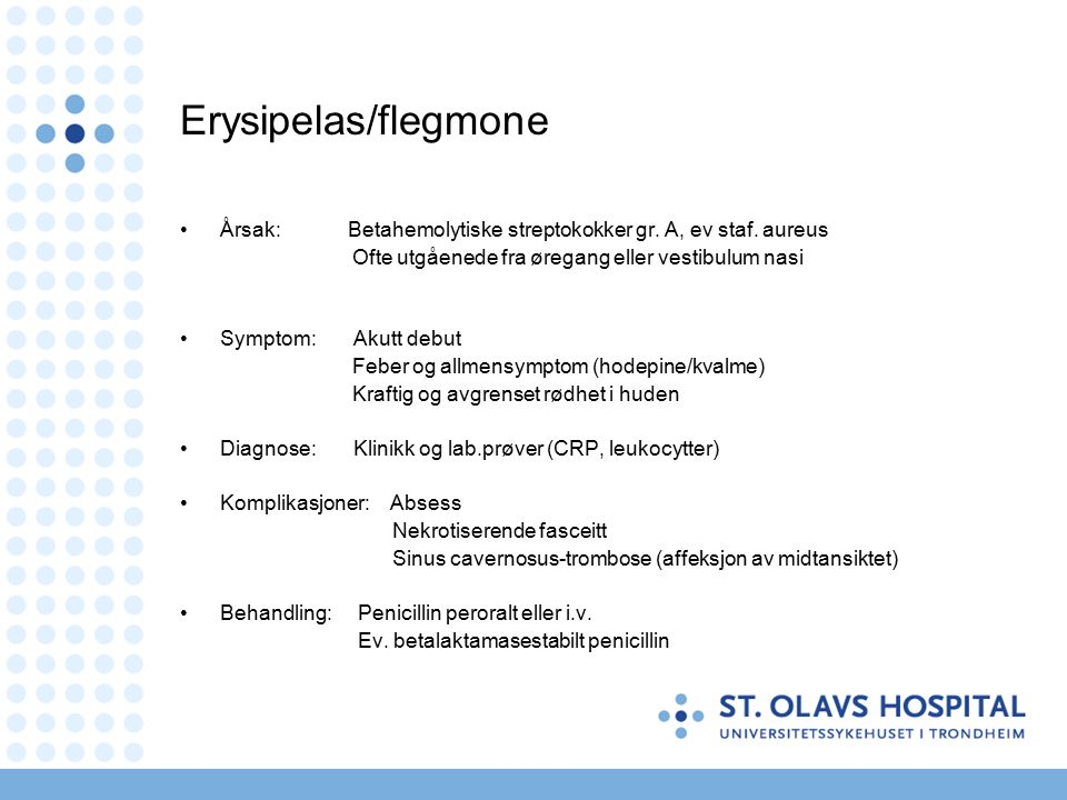 Erysipelas/flegmone Årsak: Betahemolytiske streptokokker gr.