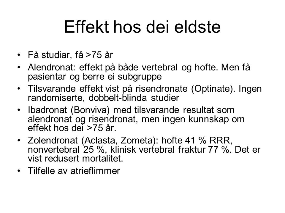 Effekt hos dei eldste Få studiar, få >75 år Alendronat: effekt på både vertebral og hofte.