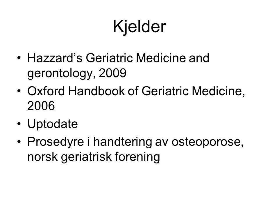 Kjelder Hazzard's Geriatric Medicine and gerontology, 2009 Oxford Handbook of Geriatric Medicine, 2006 Uptodate Prosedyre i handtering av osteoporose, norsk geriatrisk forening