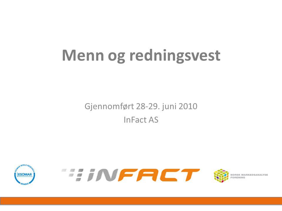 Menn og redningsvest Gjennomført 28-29. juni 2010 InFact AS