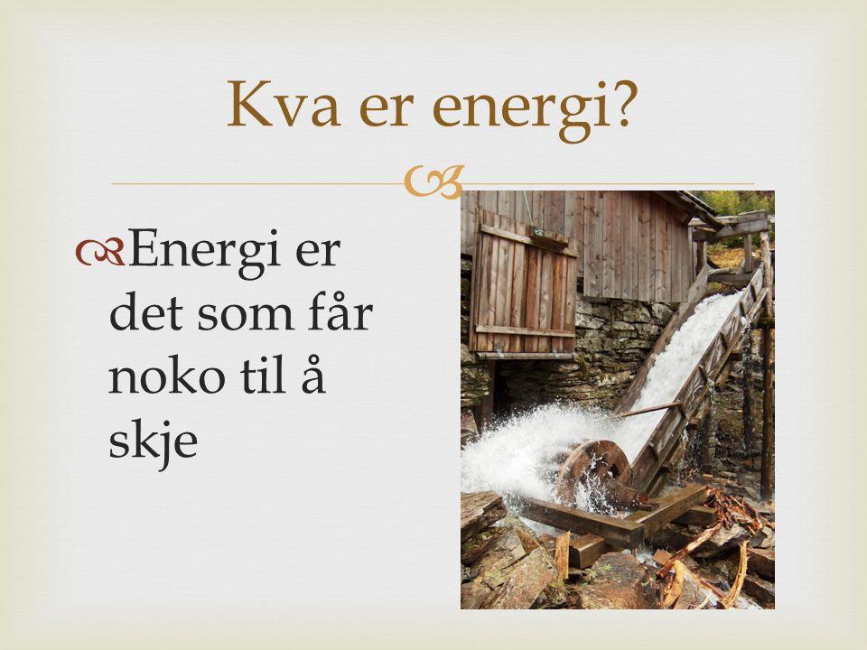  Kva er energi?  Energi er det som får noko til å skje