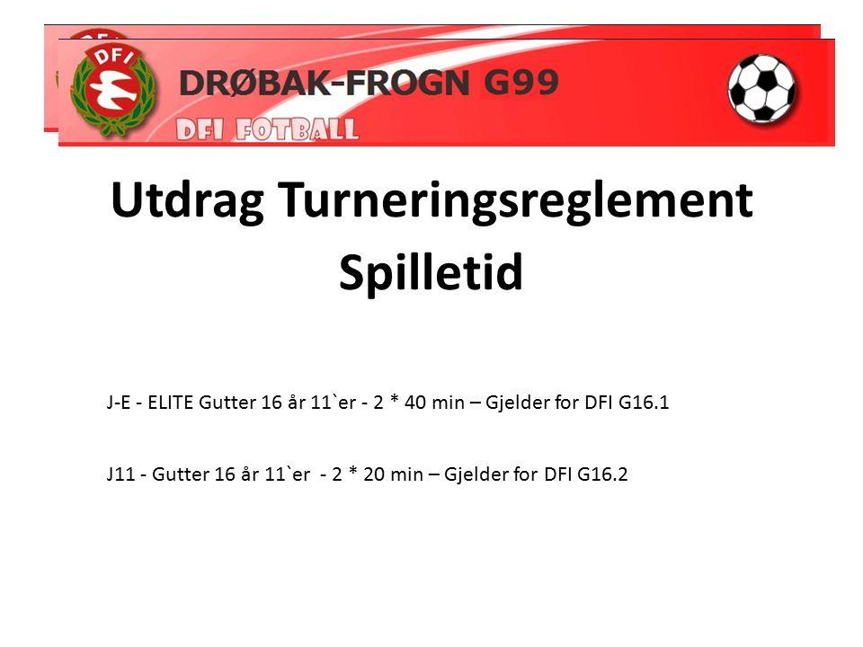 Utdrag Turneringsreglement Spilletid J-E - ELITE Gutter 16 år 11`er - 2 * 40 min – Gjelder for DFI G16.1 J11 - Gutter 16 år 11`er - 2 * 20 min – Gjelder for DFI G16.2