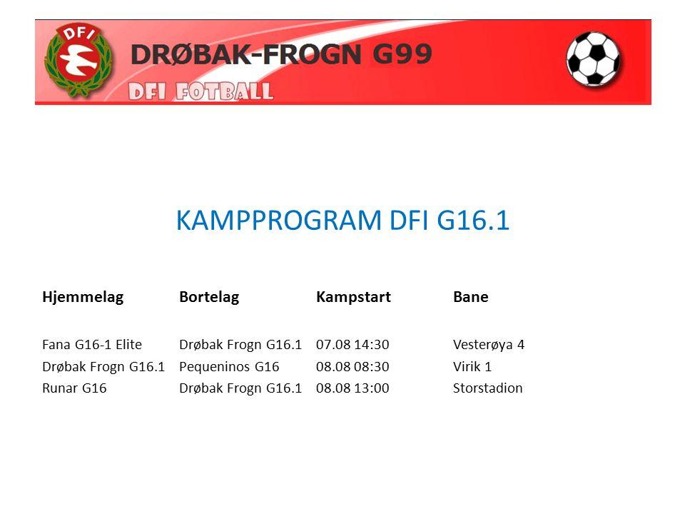 KAMPPROGRAM DFI G16.1 HjemmelagBortelagKampstartBane Fana G16-1 EliteDrøbak Frogn G16.107.08 14:30Vesterøya 4 Drøbak Frogn G16.1Pequeninos G1608.08 08:30Virik 1 Runar G16Drøbak Frogn G16.108.08 13:00Storstadion