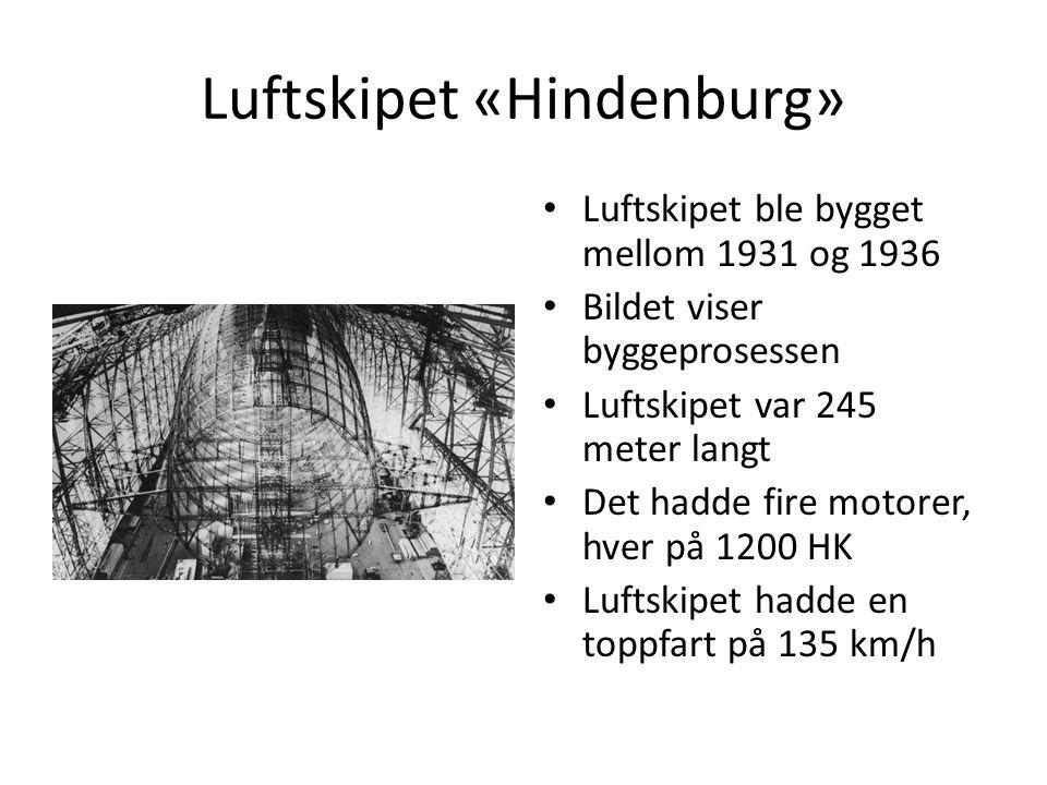 Luftskipet «Hindenburg» Luftskipet ble bygget mellom 1931 og 1936 Bildet viser byggeprosessen Luftskipet var 245 meter langt Det hadde fire motorer, hver på 1200 HK Luftskipet hadde en toppfart på 135 km/h
