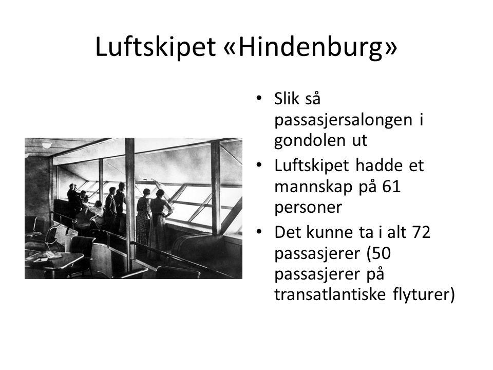 Luftskipet «Hindenburg» Slik så passasjersalongen i gondolen ut Luftskipet hadde et mannskap på 61 personer Det kunne ta i alt 72 passasjerer (50 passasjerer på transatlantiske flyturer)