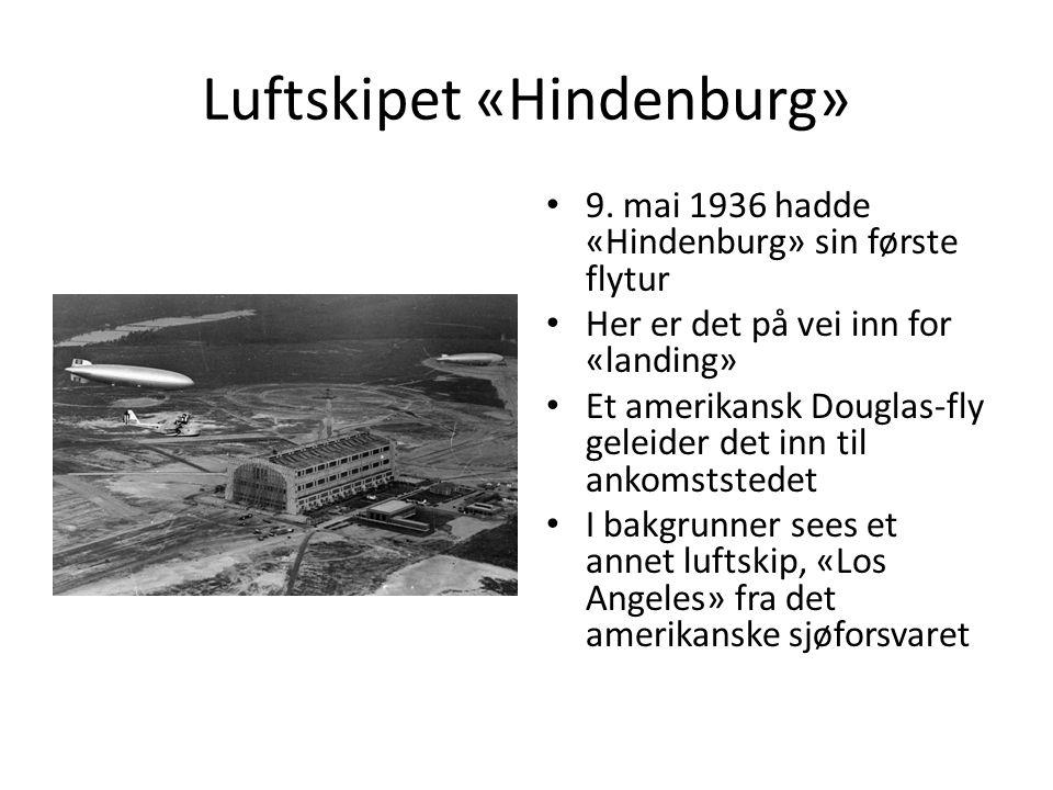 Luftskipet «Hindenburg» 9. mai 1936 hadde «Hindenburg» sin første flytur Her er det på vei inn for «landing» Et amerikansk Douglas-fly geleider det in