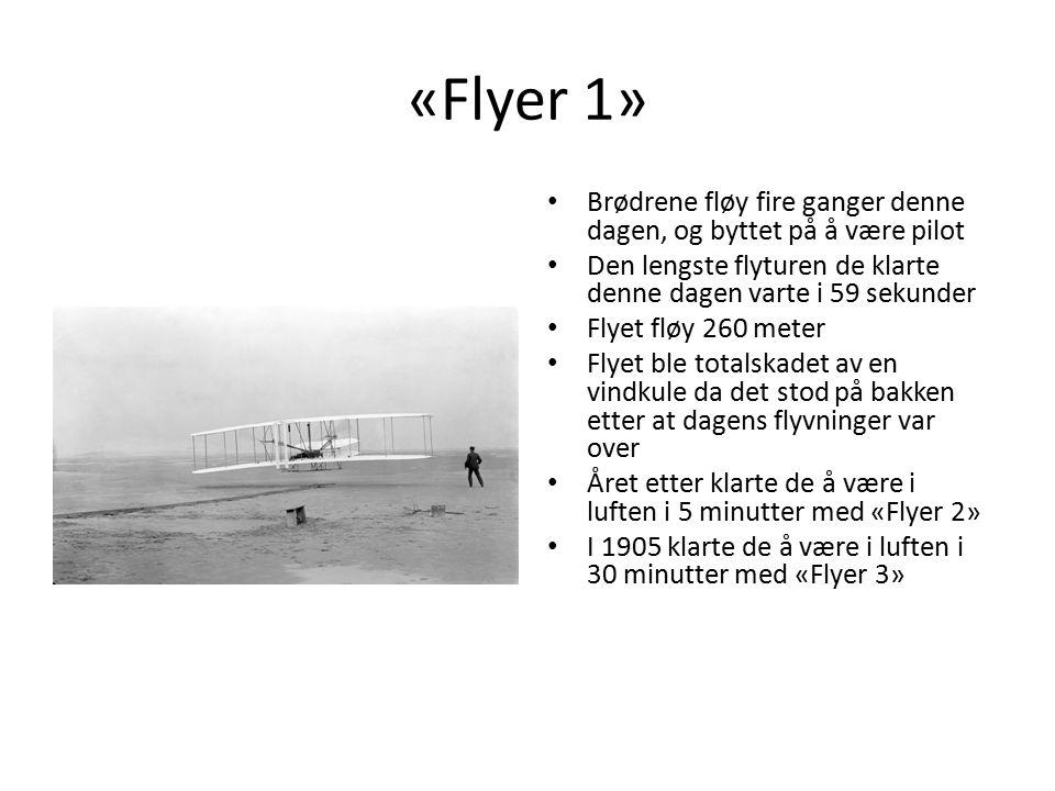 «Flyer 1» Brødrene fløy fire ganger denne dagen, og byttet på å være pilot Den lengste flyturen de klarte denne dagen varte i 59 sekunder Flyet fløy 260 meter Flyet ble totalskadet av en vindkule da det stod på bakken etter at dagens flyvninger var over Året etter klarte de å være i luften i 5 minutter med «Flyer 2» I 1905 klarte de å være i luften i 30 minutter med «Flyer 3»