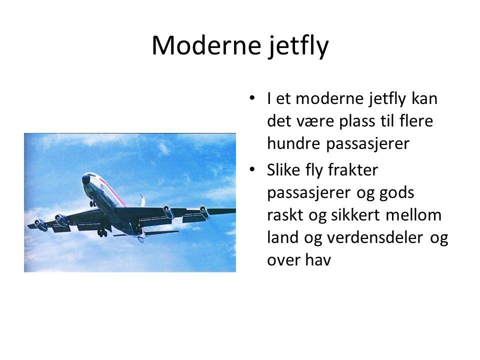 Moderne jetfly I et moderne jetfly kan det være plass til flere hundre passasjerer Slike fly frakter passasjerer og gods raskt og sikkert mellom land og verdensdeler og over hav