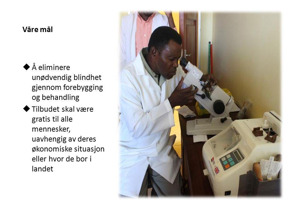 Våre mål  Å eliminere unødvendig blindhet gjennom forebygging og behandling  Tilbudet skal være gratis til alle mennesker, uavhengig av deres økonomiske situasjon eller hvor de bor i landet