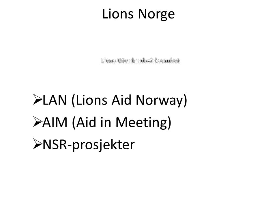Lions Norge  LAN (Lions Aid Norway)  AIM (Aid in Meeting)  NSR-prosjekter