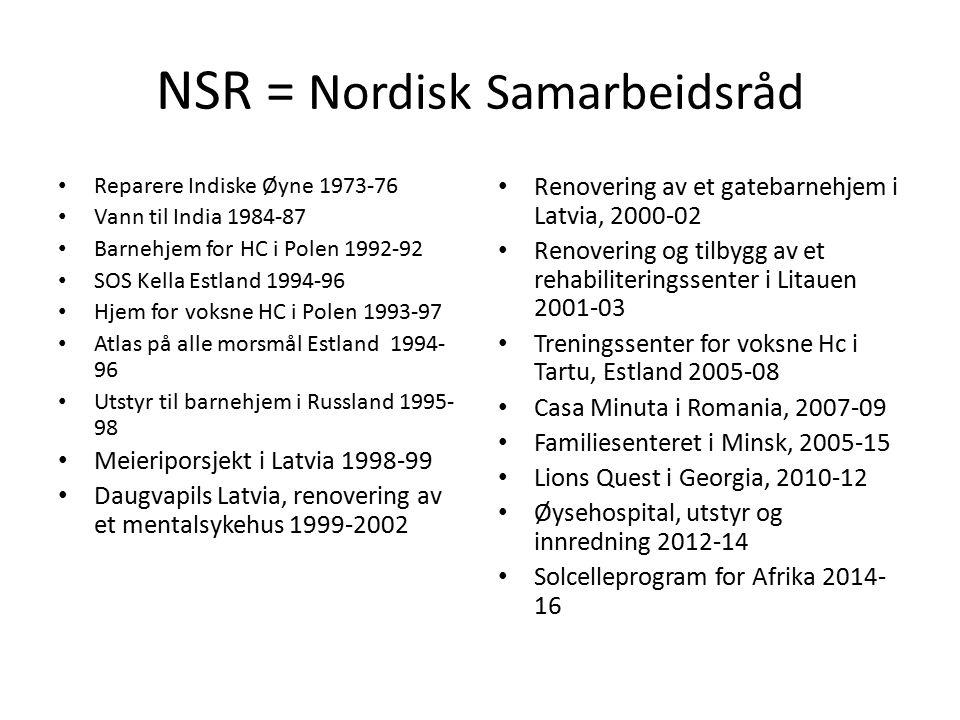 NSR = Nordisk Samarbeidsråd Reparere Indiske Øyne 1973-76 Vann til India 1984-87 Barnehjem for HC i Polen 1992-92 SOS Kella Estland 1994-96 Hjem for v