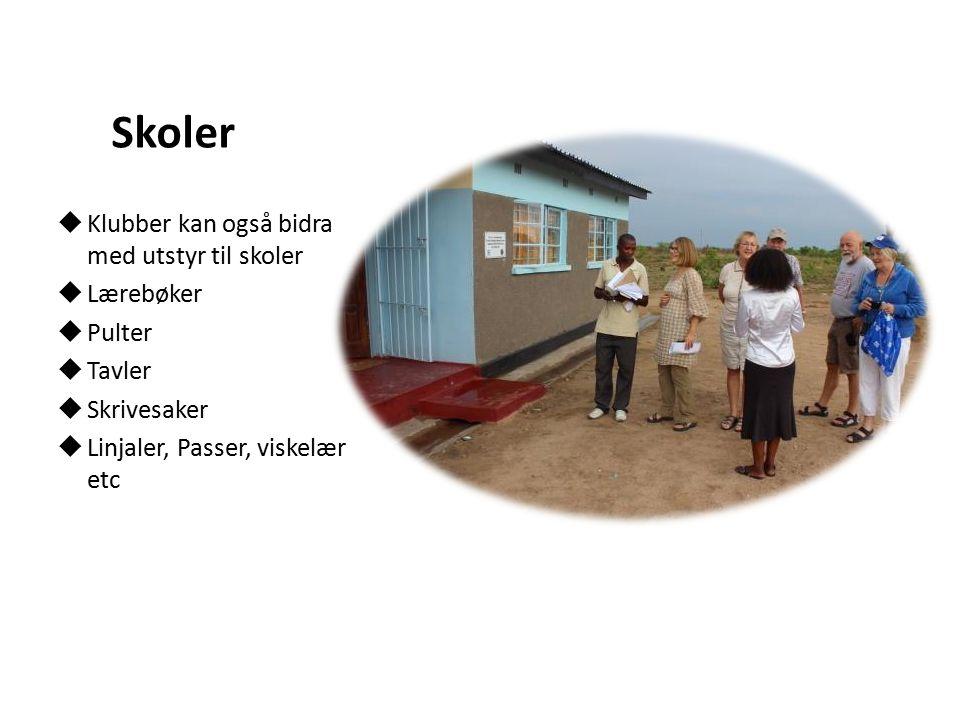 Skoler  Klubber kan også bidra med utstyr til skoler  Lærebøker  Pulter  Tavler  Skrivesaker  Linjaler, Passer, viskelær etc