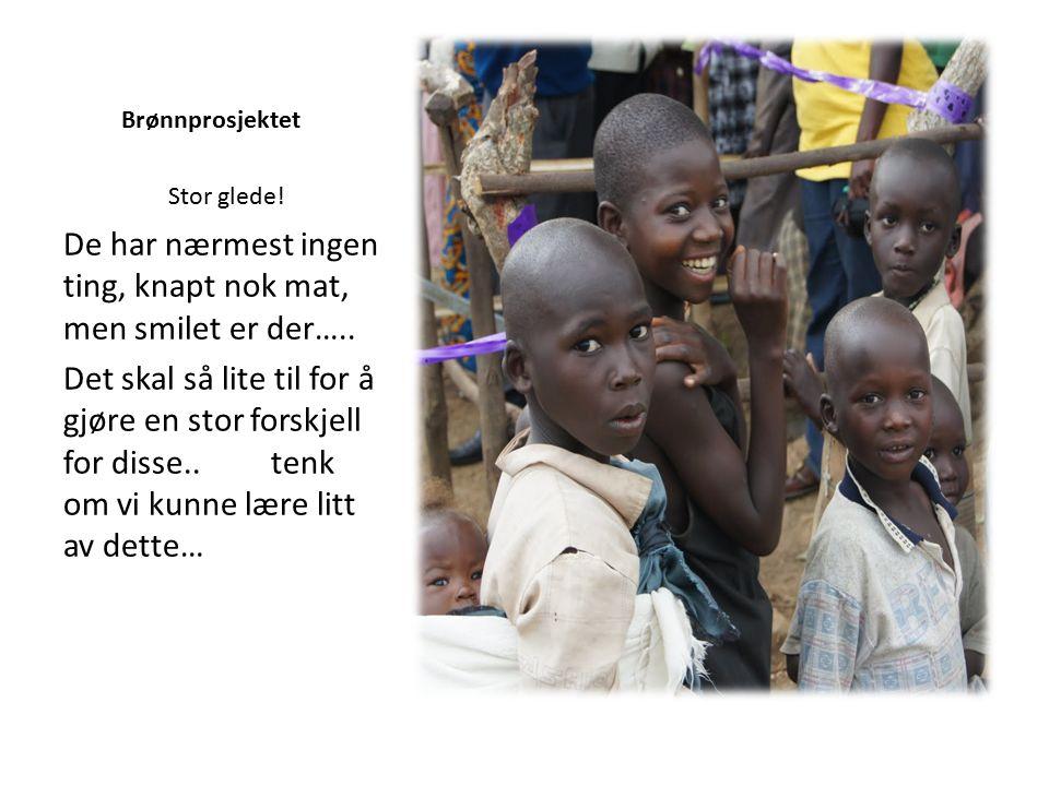 Brønnprosjektet De har nærmest ingen ting, knapt nok mat, men smilet er der…..