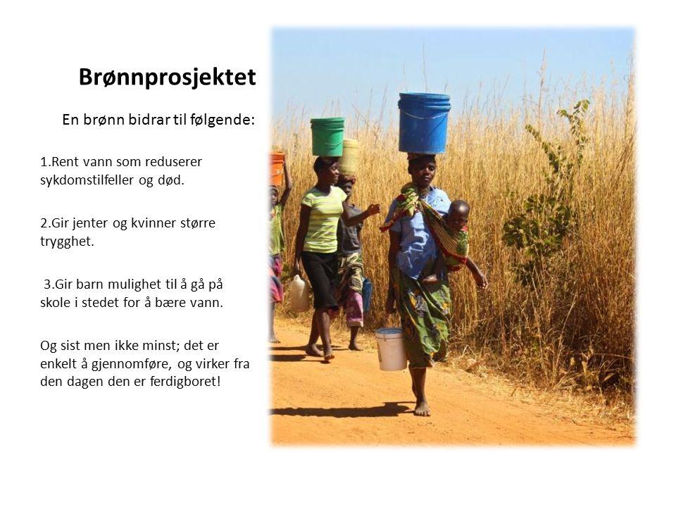 Brønnprosjektet 1.Rent vann som reduserer sykdomstilfeller og død. 2.Gir jenter og kvinner større trygghet. 3.Gir barn mulighet til å gå på skole i st