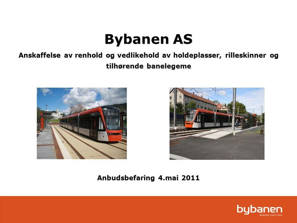 Bybanen AS Anskaffelse av renhold og vedlikehold av holdeplasser, rilleskinner og tilhørende banelegeme Anbudsbefaring 4.mai 2011