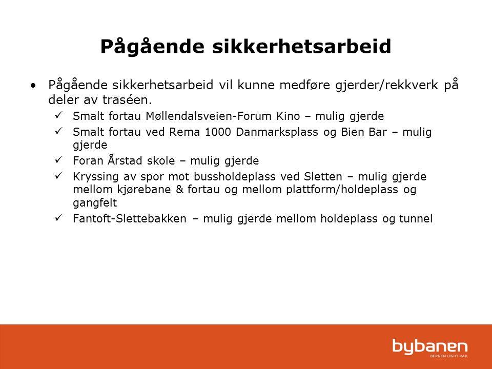 Pågående sikkerhetsarbeid Pågående sikkerhetsarbeid vil kunne medføre gjerder/rekkverk på deler av traséen. Smalt fortau Møllendalsveien-Forum Kino –