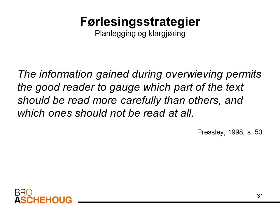 Førlesingsstrategier Planlegging og klargjøring The information gained during overwieving permits the good reader to gauge which part of the text should be read more carefully than others, and which ones should not be read at all.