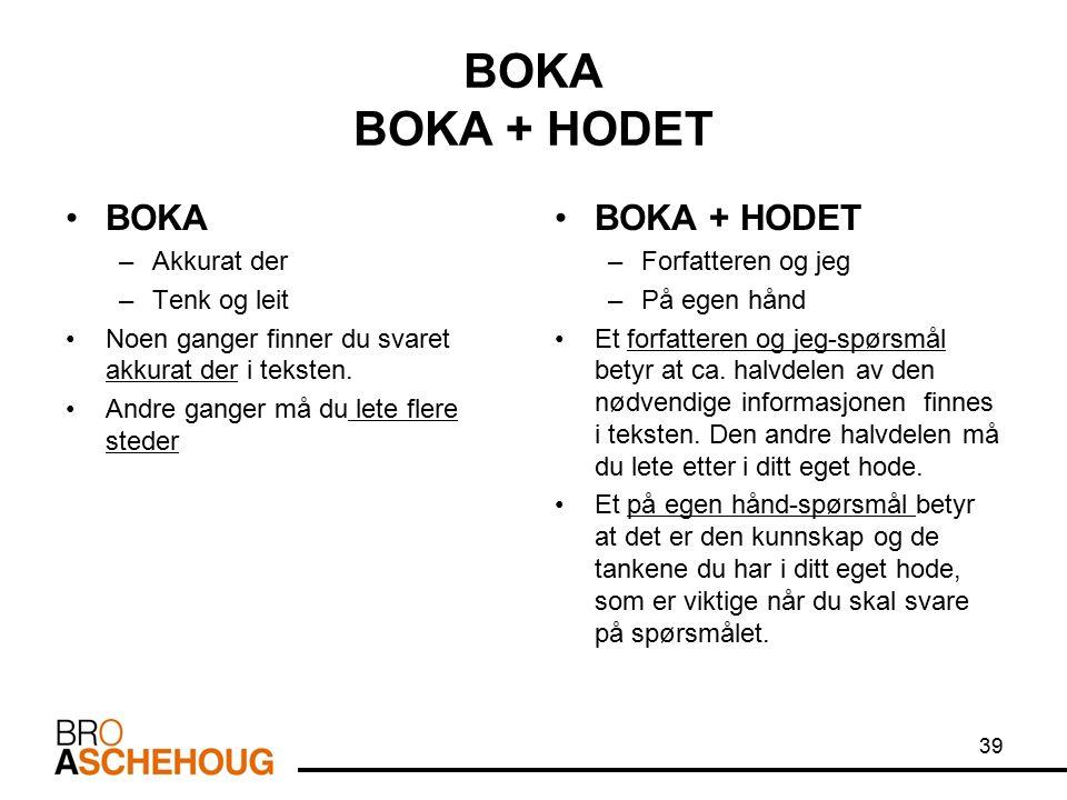 BOKA BOKA + HODET BOKA –Akkurat der –Tenk og leit Noen ganger finner du svaret akkurat der i teksten. Andre ganger må du lete flere steder BOKA + HODE