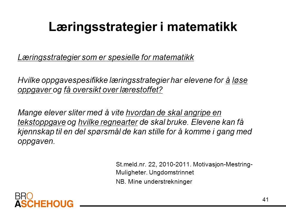Læringsstrategier i matematikk Læringsstrategier som er spesielle for matematikk Hvilke oppgavespesifikke læringsstrategier har elevene for å løse opp