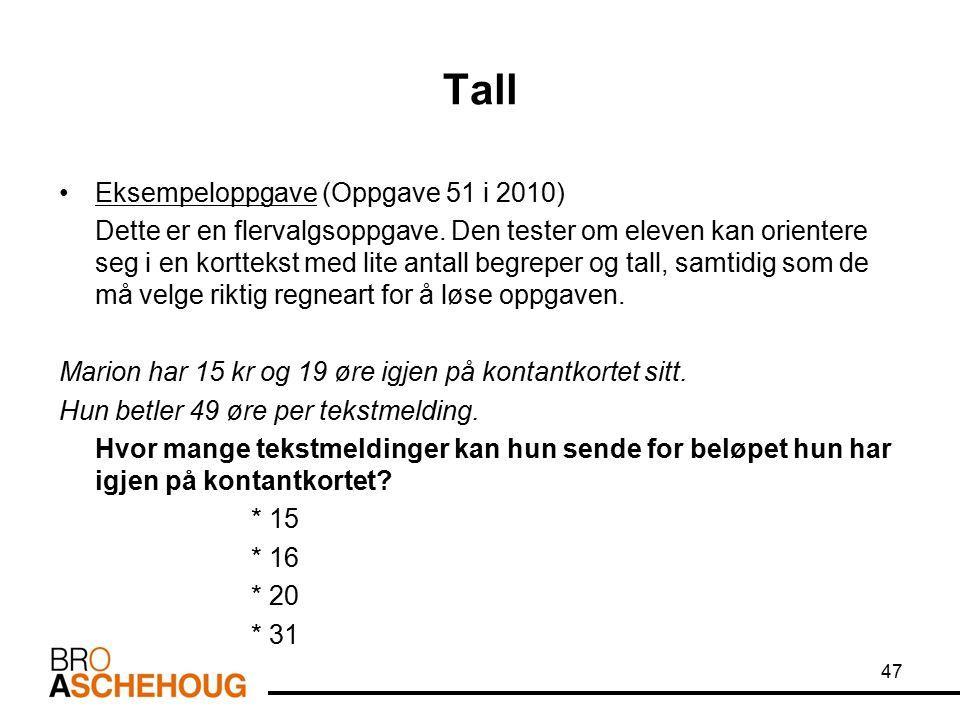 Tall Eksempeloppgave (Oppgave 51 i 2010) Dette er en flervalgsoppgave. Den tester om eleven kan orientere seg i en korttekst med lite antall begreper