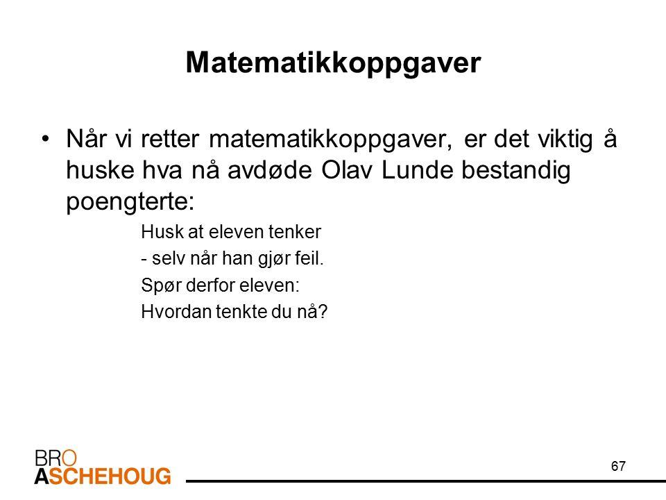 Matematikkoppgaver Når vi retter matematikkoppgaver, er det viktig å huske hva nå avdøde Olav Lunde bestandig poengterte: Husk at eleven tenker - selv når han gjør feil.