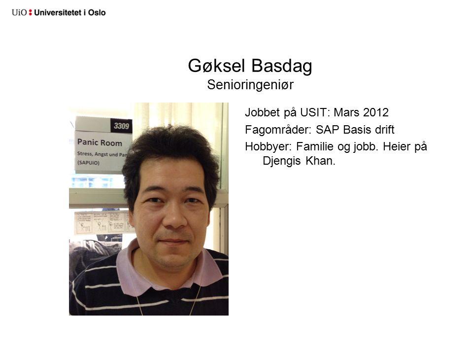 Gøksel Basdag Senioringeniør Jobbet på USIT: Mars 2012 Fagområder: SAP Basis drift Hobbyer: Familie og jobb.