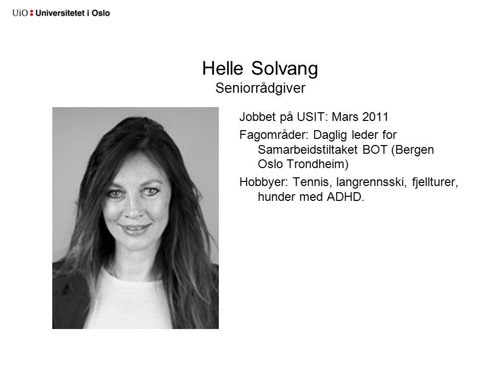 Helle Solvang Seniorrådgiver Jobbet på USIT: Mars 2011 Fagområder: Daglig leder for Samarbeidstiltaket BOT (Bergen Oslo Trondheim) Hobbyer: Tennis, langrennsski, fjellturer, hunder med ADHD.