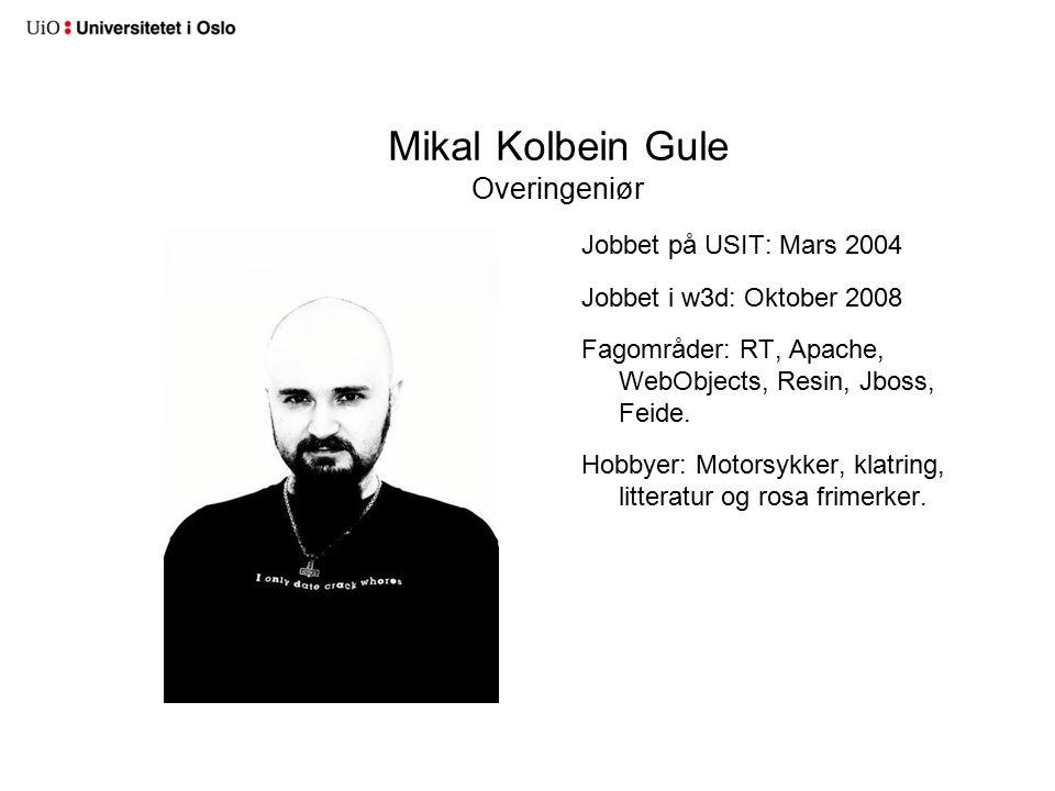 Mikal Kolbein Gule Overingeniør Jobbet på USIT: Mars 2004 Jobbet i w3d: Oktober 2008 Fagområder: RT, Apache, WebObjects, Resin, Jboss, Feide.