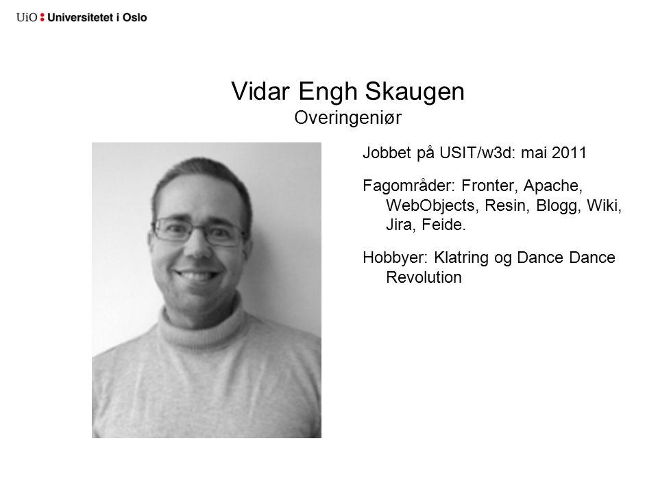 Vidar Engh Skaugen Overingeniør Jobbet på USIT/w3d: mai 2011 Fagområder: Fronter, Apache, WebObjects, Resin, Blogg, Wiki, Jira, Feide.