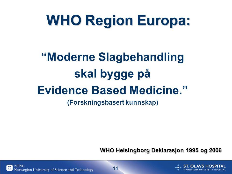13 WHO Region Europa an integrated, coordinated approach to stroke Organisering Primær forebyggelse Sekundær forebyggelse Akutt behandling Rehabilitering (Akutt)