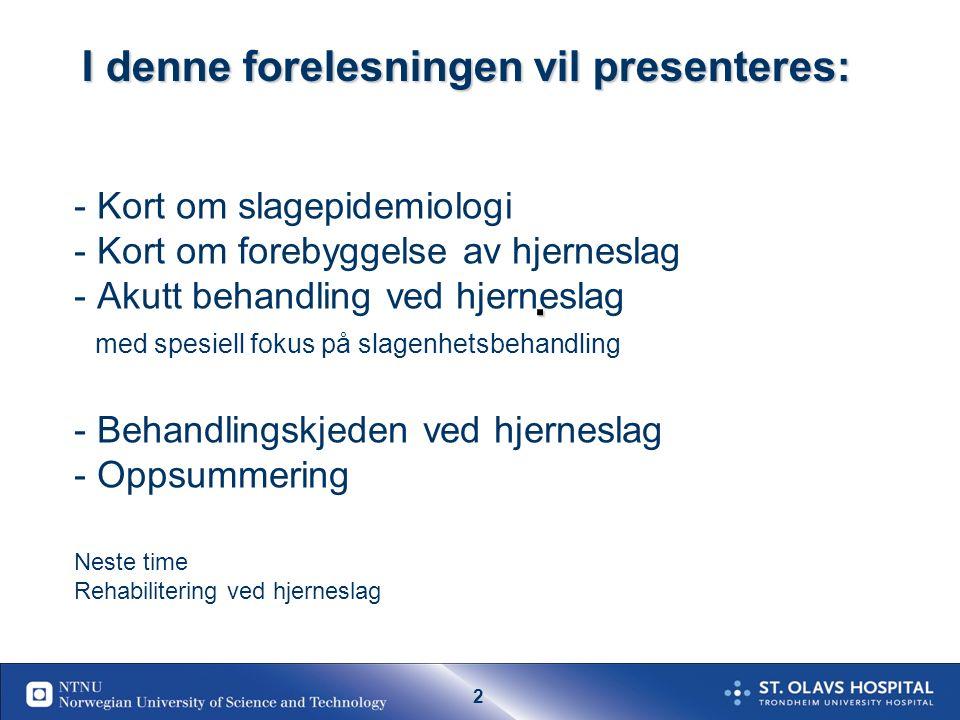 1 Forskningsbasert slagbehandling 2010-termin 2A Med utgangspunkt i en forskningsbasert modell for slagbehandling utviklet ved Slagenheten, St Olavs Hospital.