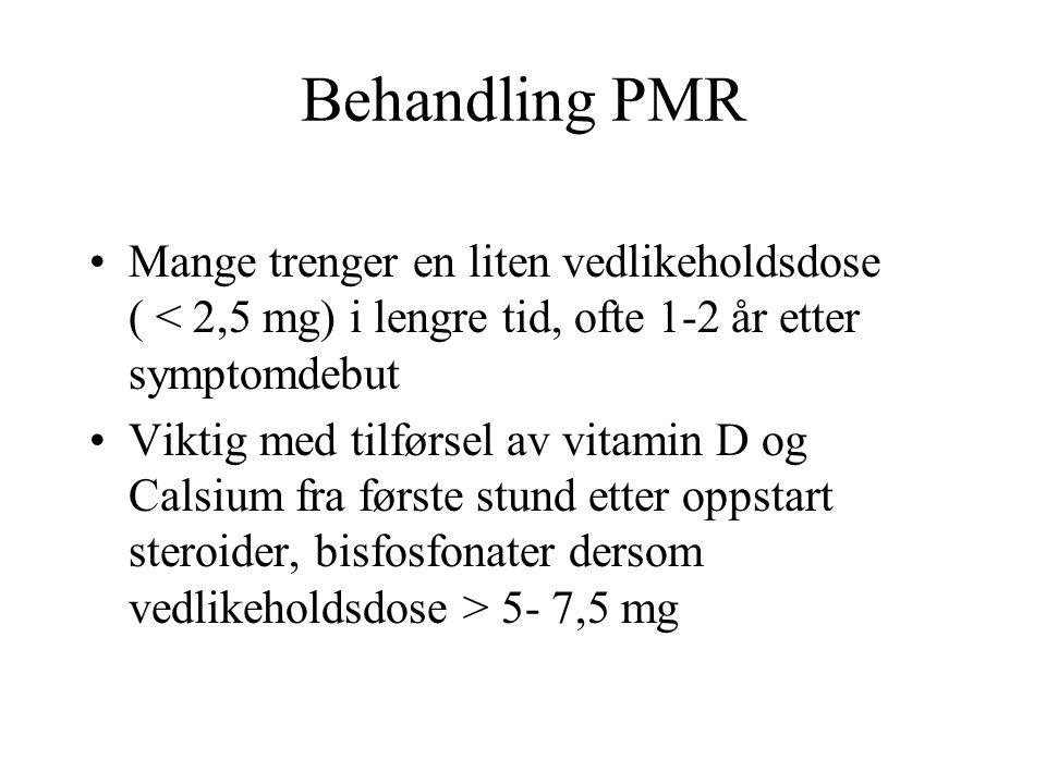 Behandling PMR Mange trenger en liten vedlikeholdsdose ( < 2,5 mg) i lengre tid, ofte 1-2 år etter symptomdebut Viktig med tilførsel av vitamin D og Calsium fra første stund etter oppstart steroider, bisfosfonater dersom vedlikeholdsdose > 5- 7,5 mg
