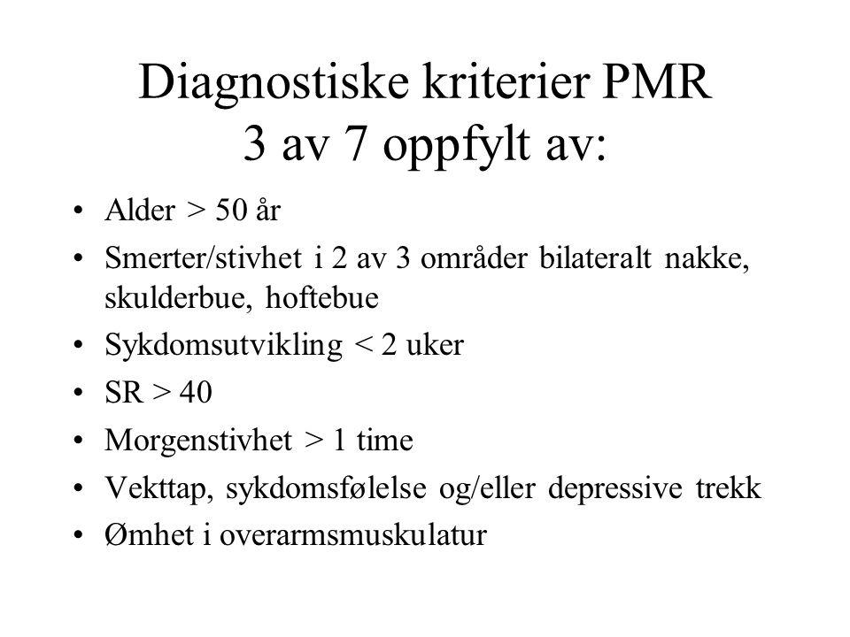 Diagnostiske kriterier PMR 3 av 7 oppfylt av: Alder > 50 år Smerter/stivhet i 2 av 3 områder bilateralt nakke, skulderbue, hoftebue Sykdomsutvikling < 2 uker SR > 40 Morgenstivhet > 1 time Vekttap, sykdomsfølelse og/eller depressive trekk Ømhet i overarmsmuskulatur