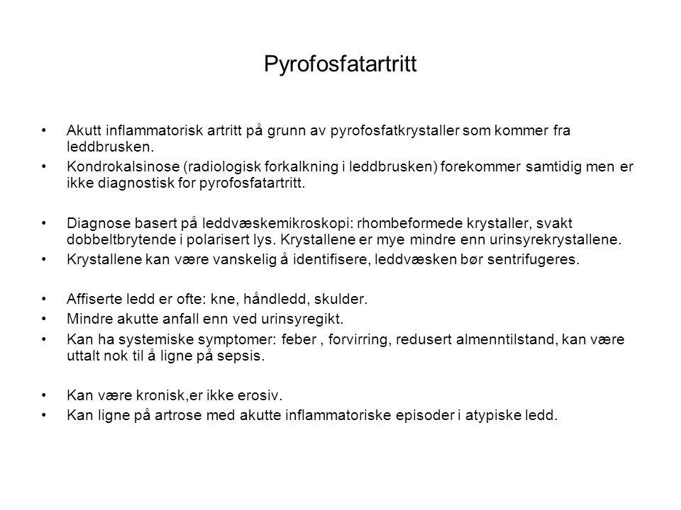 Pyrofosfatartritt Akutt inflammatorisk artritt på grunn av pyrofosfatkrystaller som kommer fra leddbrusken.