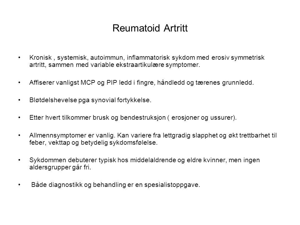 Reumatoid Artritt Kronisk, systemisk, autoimmun, inflammatorisk sykdom med erosiv symmetrisk artritt, sammen med variable ekstraartikulære symptomer.
