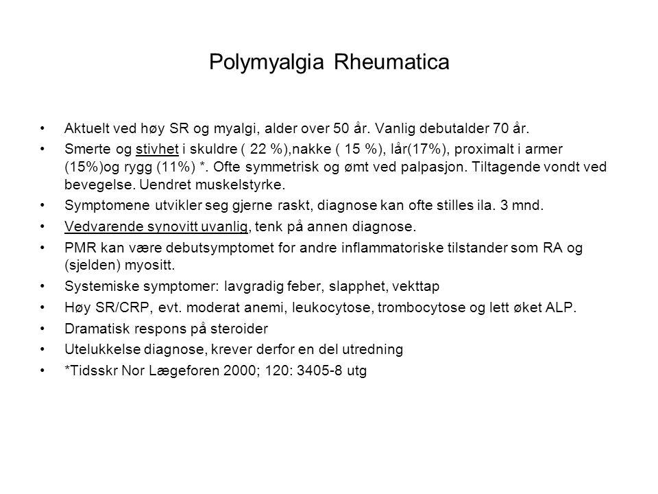 Polymyalgia Rheumatica Aktuelt ved høy SR og myalgi, alder over 50 år. Vanlig debutalder 70 år. Smerte og stivhet i skuldre ( 22 %),nakke ( 15 %), lår