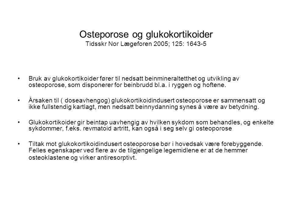 Osteporose og glukokortikoider Tidsskr Nor Lægeforen 2005; 125: 1643-5 Bruk av glukokortikoider fører til nedsatt beinmineraltetthet og utvikling av osteoporose, som disponerer for beinbrudd bl.a.