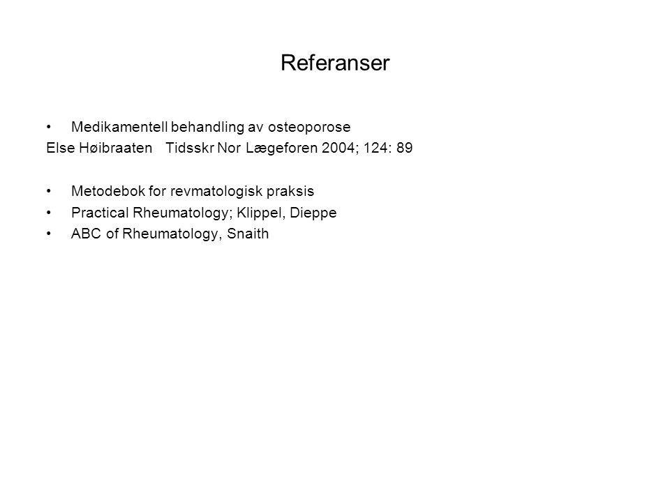 Referanser Medikamentell behandling av osteoporose Else Høibraaten Tidsskr Nor Lægeforen 2004; 124: 89 Metodebok for revmatologisk praksis Practical Rheumatology; Klippel, Dieppe ABC of Rheumatology, Snaith
