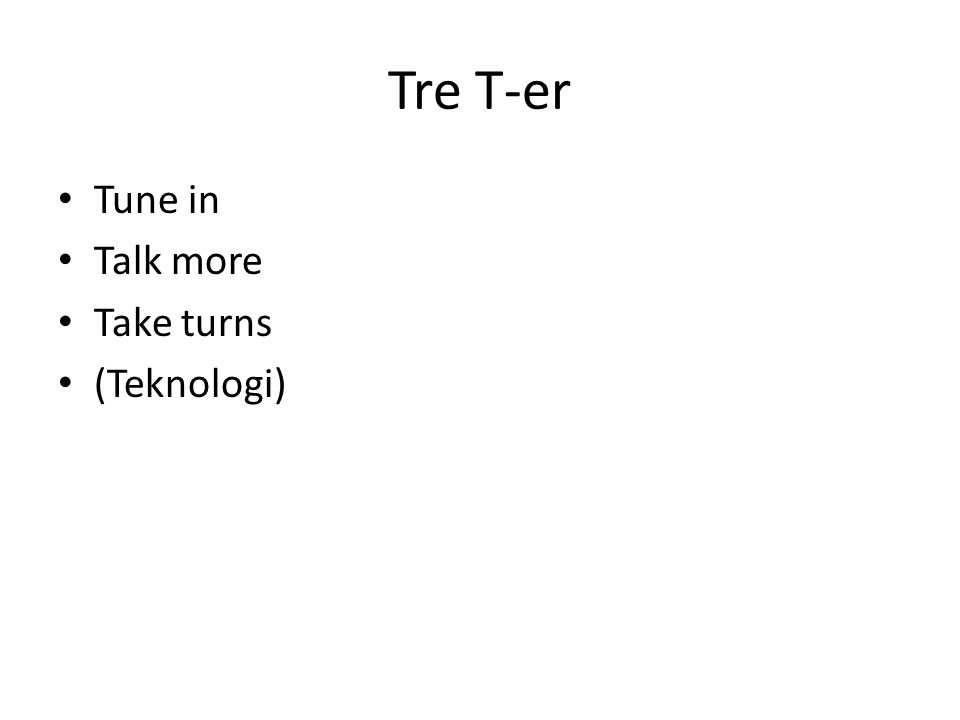 Tre T-er Tune in Talk more Take turns (Teknologi)