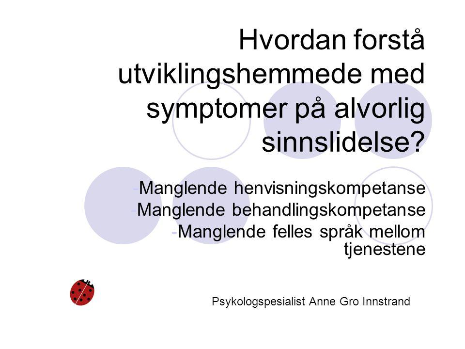 Hvordan forstå utviklingshemmede med symptomer på alvorlig sinnslidelse.