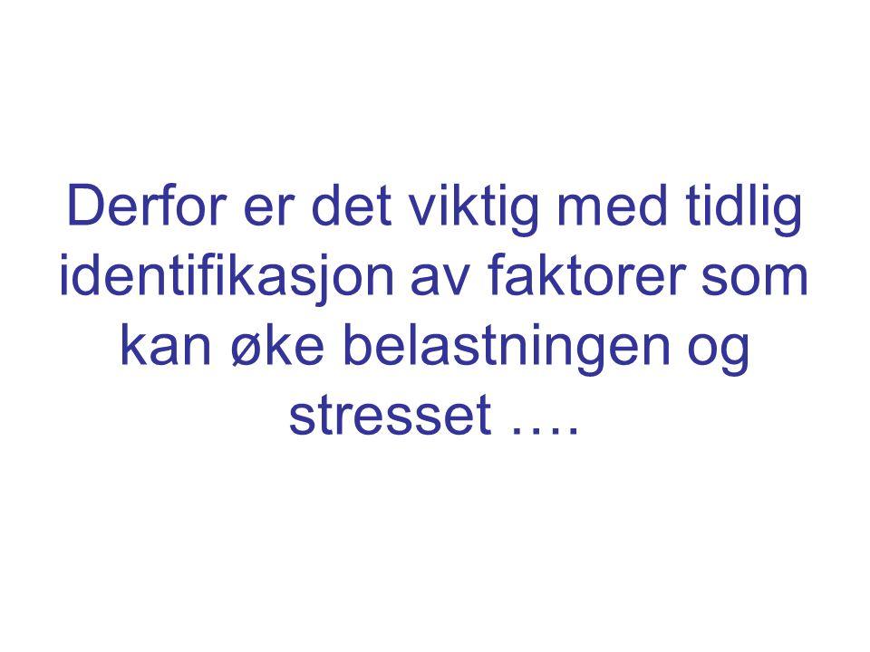 Derfor er det viktig med tidlig identifikasjon av faktorer som kan øke belastningen og stresset ….
