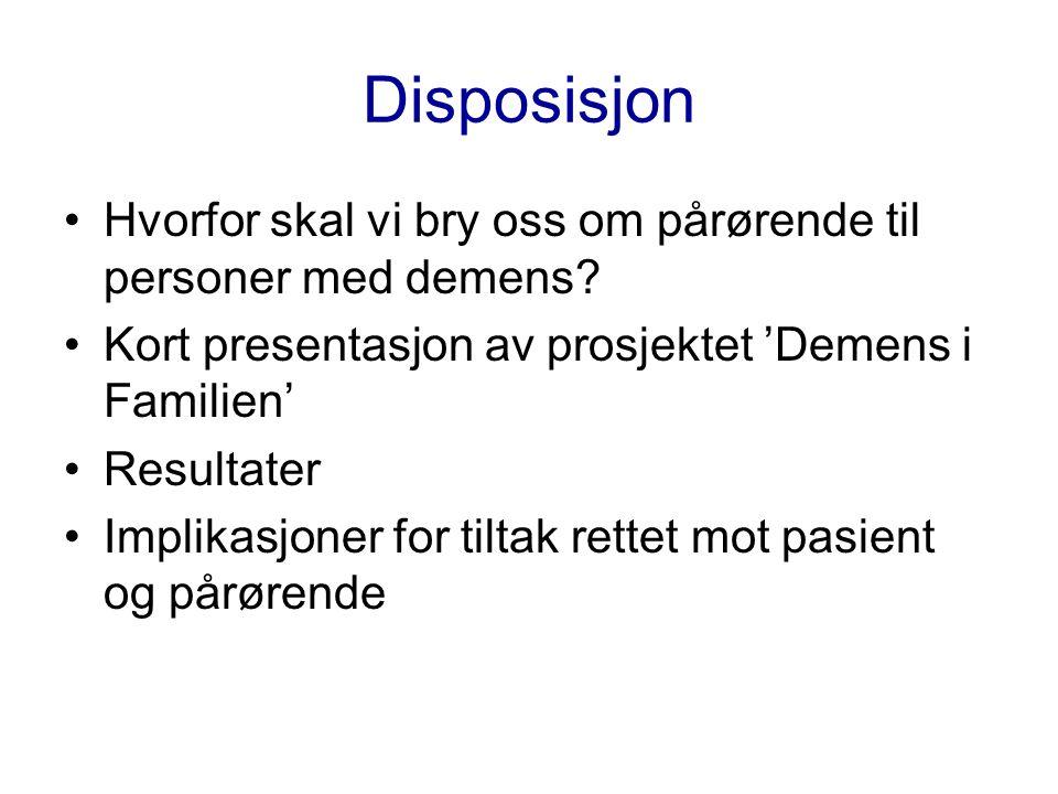 Disposisjon Hvorfor skal vi bry oss om pårørende til personer med demens.