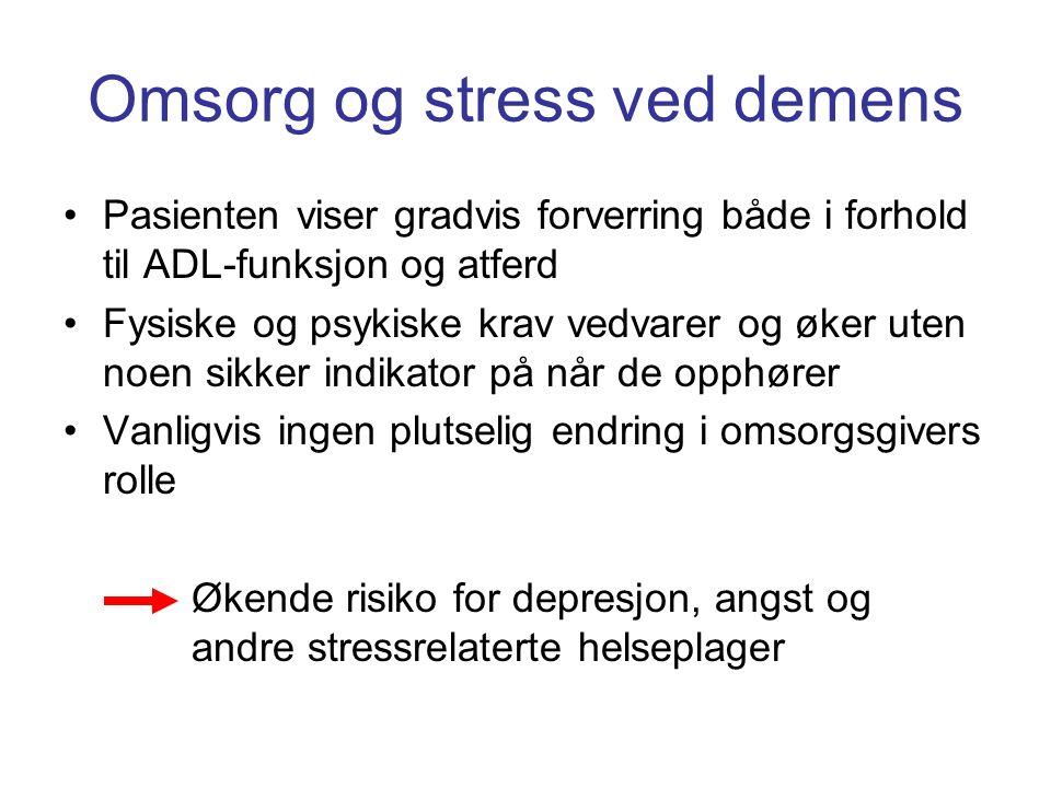 Omsorg og stress ved demens Pasienten viser gradvis forverring både i forhold til ADL-funksjon og atferd Fysiske og psykiske krav vedvarer og øker uten noen sikker indikator på når de opphører Vanligvis ingen plutselig endring i omsorgsgivers rolle Økende risiko for depresjon, angst og andre stressrelaterte helseplager