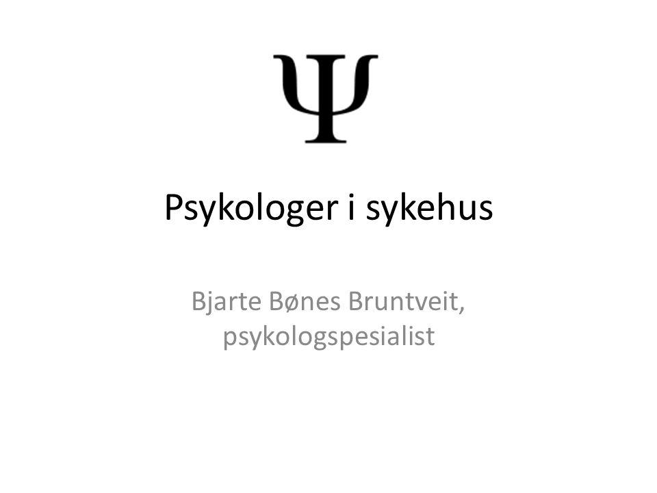 Psykologer i sykehus Bjarte Bønes Bruntveit, psykologspesialist