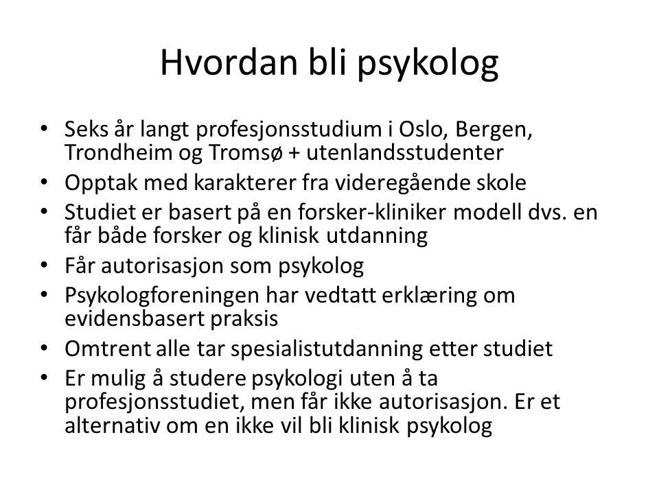Hvordan bli psykolog Seks år langt profesjonsstudium i Oslo, Bergen, Trondheim og Tromsø + utenlandsstudenter Opptak med karakterer fra videregående skole Studiet er basert på en forsker-kliniker modell dvs.