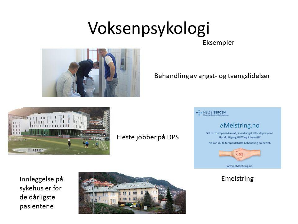 Voksenpsykologi Behandling av angst- og tvangslidelser Emeistring Fleste jobber på DPS Innleggelse på sykehus er for de dårligste pasientene Eksempler