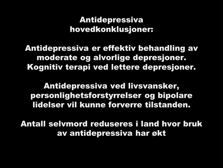 Antidepressiva hovedkonklusjoner: Antidepressiva er effektiv behandling av moderate og alvorlige depresjoner.
